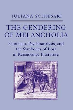 The Gendering of Melancholia af Juliana Schiesari