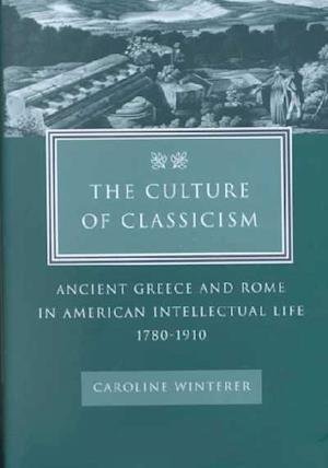 The Culture of Classicism af Caroline Winterer