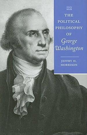 The Political Philosophy of George Washington af Jeffry H. Morrison