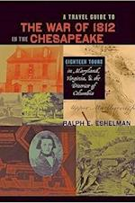 A Travel Guide to the War of 1812 in the Chesapeake (Johns Hopkins Books on the War of 1812)