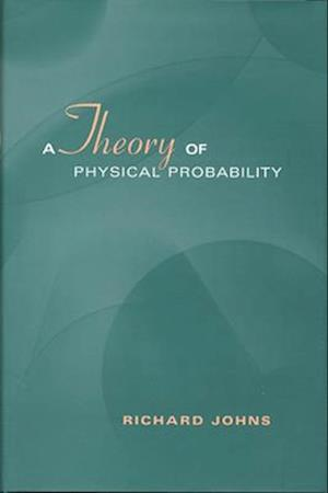 Theory of Physical Probability af Richard Johns