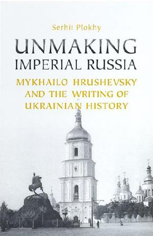Unmaking Imperial Russia af Serhii Plokhy