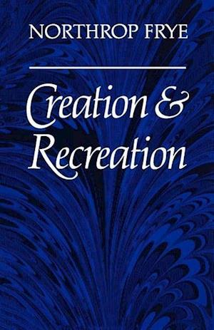 Creation and Recreation af Northrop Frye