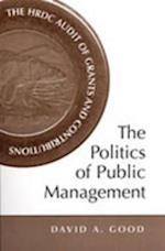 The Politics of Public Management af David A. Good, Terrace Consulting, David A. Good