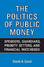 The Politics of Public Money af David A. Good