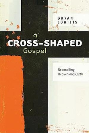 A Cross-Shaped Gospel af Bryan Loritts