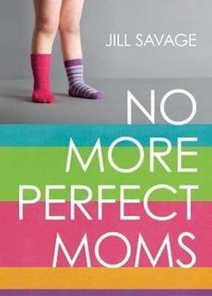 No More Perfect Moms af Jill Savage