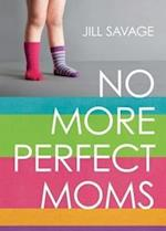 No More Perfect Moms af Jill Savage