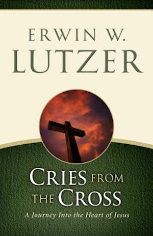 Cries from the Cross af Erwin W. Lutzer