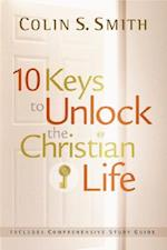 10 Keys to Unlock the Christian Life af Colin S. Smith