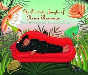 Fantastic Jungles of Henri Rousseau af Michelle Markel