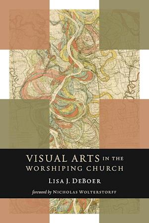 Bog, paperback Visual Arts in the Worshiping Church af Lisa Deboer