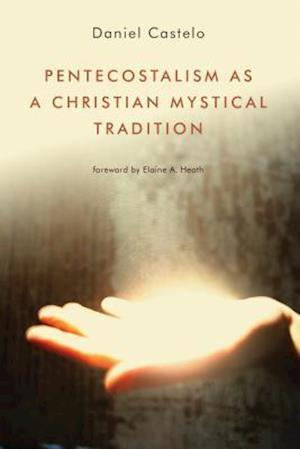 Bog, paperback Pentecostalism as a Christian Mystical Tradition af Daniel Castelo