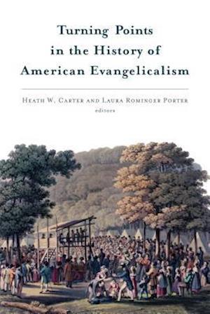 Bog, paperback Turning Points in the History of American Evangelicalism af Heath W. Carter, Laura Porter