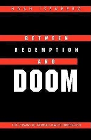 Between Redemption and Doom af Noah Isenberg