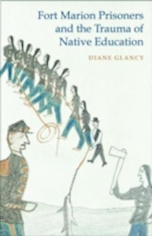 Fort Marion Prisoners and the Trauma of Native Education af Diane Glancy