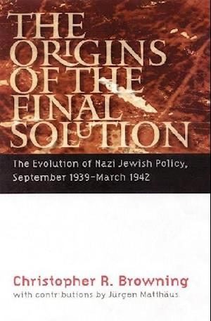 The Origins of the Final Solution af Christopher R. Browning
