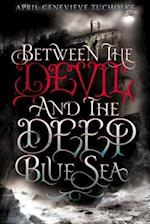 Between the Devil and the Deep Blue Sea af April Genevieve Tucholke