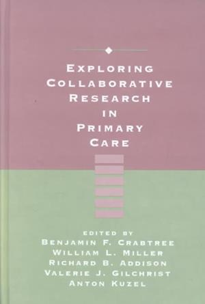 Exploring Collaborative Research in Primary Care af Benjamin F Crabtree, Anton J Kuzel