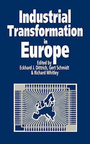 Industrial Transformation in Europe af Eckhard J Dittrich, Gert Schmidt, Richard Whitley