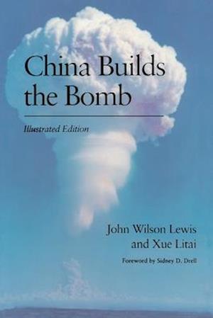 China Builds the Bomb China Builds the Bomb China Builds the Bomb af Litai Xue, John W. Lewis, Xue Litai