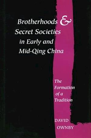 Brotherhoods and Secret Societies in Early and Mid-Qing China af David Ownby