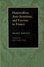 Nationalism, Anti-Semitism and Fascism in France af Michel Winock
