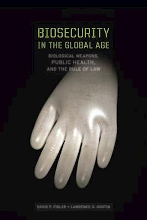Biosecurity in the Global Age af David P. Fidler, Lawrence O. Gostin