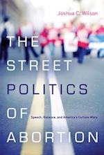 The Street Politics of Abortion af Joshua Wilson