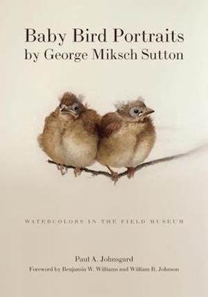 Baby Bird Portraits by George Miksch Sutton af Paul A. Johnsgard, George Miksch Sutton