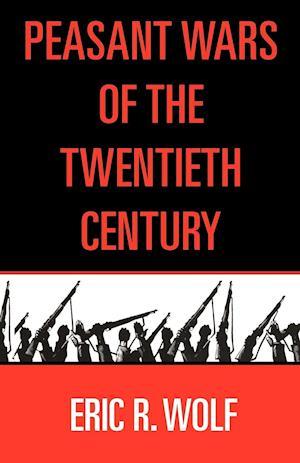 Peasant Wars of the Twentieth Century af Eric R. Wolf