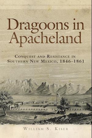 Dragoons in Apacheland af William S. Kiser
