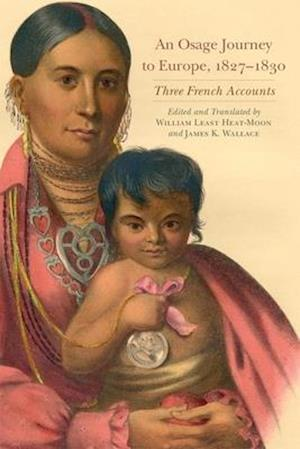 An Osage Journey to Europe, 1827-1830 af William Least Heat-Moon