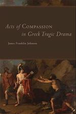 Acts of Compassion in Greek Tragic Drama (OKLAHOMA SERIES IN CLASSICAL CULTURE, nr. 53)