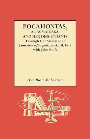 Pocahontas, Alias Matoaka, and Her Descendants af Wyndham Robertson, Robert Alonzo Brock, Wyndam Robertson