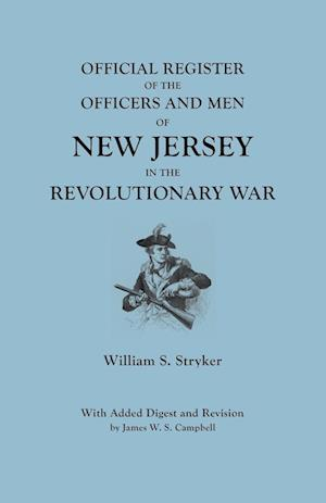 Official Register of the Officers and Men of New Jersey in the Revolutionary War. with Added Digest and Revision by James W.S. Campbell af William S. Stryker