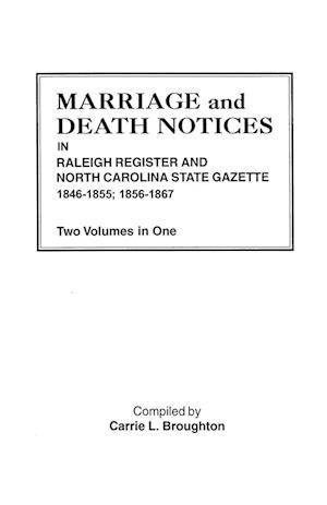 Marriage and Death Notices in Raleigh Register and North Carolina State Gazette, 1846-1855; 1856-1867. Two Volumes in One af Carrie L. Broughton