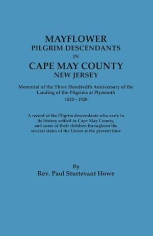 Mayflower Descendants in Cape May County, New Jersey. Memorial of the Three Hundredth Anniversary of the Landing of the Pilgrims at Plymouth, 1620-192 af Paul Sturtevant Howe, Rev Paul Sturtevant Howe