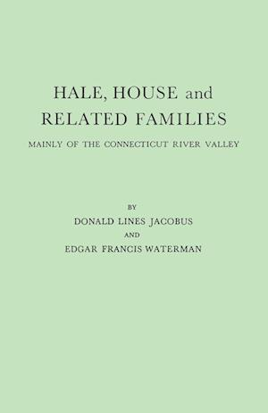 Hale, House and Related Families, Mainly of the Connecticut River Valley af Edgar Francis Waterman, Donald Lines Jacobus