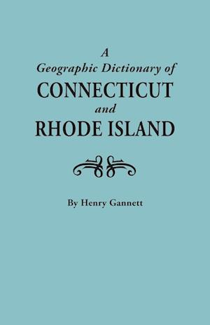 A Geographic Dictionary of Connecticut and Rhode Island. Two Volumes in One af Henry Gannett