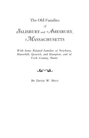 The Old Families of Salisbury and Amesbury, Massachusetts. with Some Related Families of Newbury, Haverhill, Ipswich, and Hampton, and of York County, af David Webster Hoyt