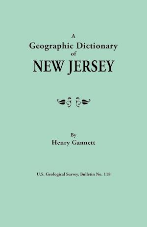 A Geographic Dictionary of New Jersey. U.S. Geological Survey, Bulletin No. 118 af Henry Gannett