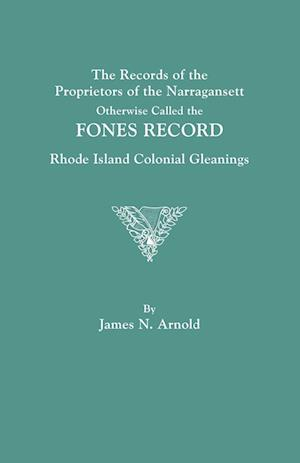 The Records of the Proprietors of the Narragansett, Otherwise Called the Fones Record. Rhode Island Colonial Gleanings af James N. Arnold
