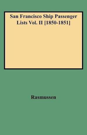 San Francisco Ship Passenger Lists Vol. II [1850-1851] af Rasmussen