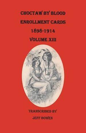 Bog, paperback Choctaw by Blood Enrollment Cards, 1898-1914. Volume XIII