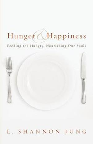 Hunger and Happiness af L. Shannon Jung