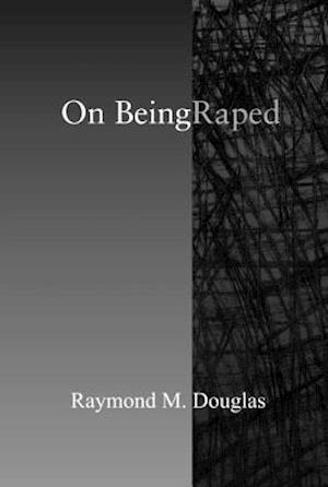 On Being Raped af Raymond M. Douglas