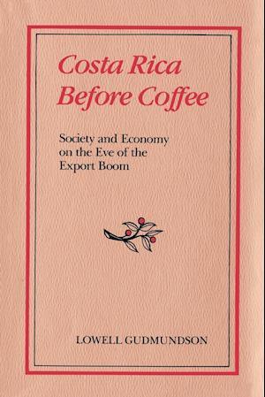 Costa Rica Before Coffee af Lowell Gudmundson