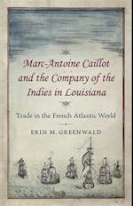 Marc-Antoine Caillot and the Company of the Indies in Louisiana
