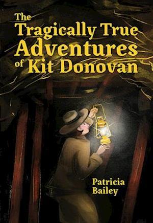 Bog, hardback The Tragically True Adventures of Kit Donovan af Patricia Bailey